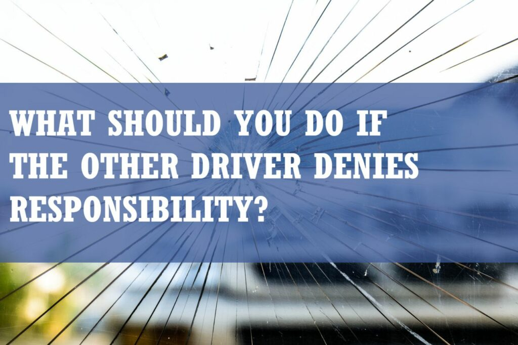 A cracked windshield with the words what should you do if the other driver denies responsibility superimposed on top.